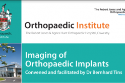18 May 2020, Imaging of Orthopaedic Implants; Oswestry – POSTPONED